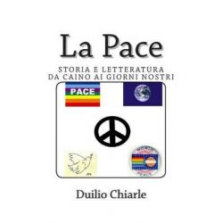 La Pace - Storia E Letteratura Da Caino AI Giorni Nostri by Duilio Chiarle, 9781492778868.