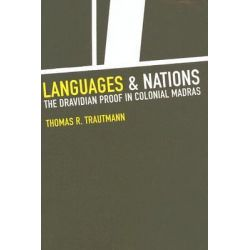 Languages and Nations, The Dravidian Proof in Colonial Madras by Thomas R. Trautmann, 9780520244559.