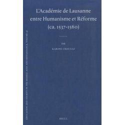 L'Academie De Lausanne Entre Humanisme Et Raeforme (ca. 1537-1560) by Karine Crousaz, 9789004210387.