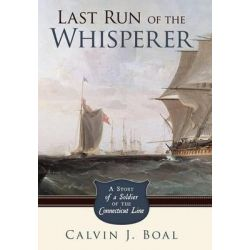 Last Run of the Whisperer, A Story of a Soldier of the Connecticut Line by Calvin J. Boal, 9781449712020.
