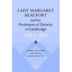 Lady Margaret Beaufort and her Professors of Divinity at Cambridge, 1502 to 1649 by Patrick Collinson, 9780521533102.