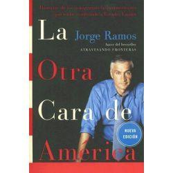 La Otra Cara de America : Historias de los Immigrantes Latinoamericanos Que Estan Cambiando A Estados Unidos, Historias de los Immigrantes Latinoamericanos Que Estan Cambiando A Estados Unidos by