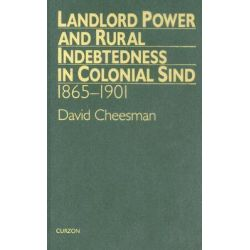 Landlord Power and Rural Indebtedness in Colonial Sind, 1865-1901 by David Cheesman, 9780700704705.