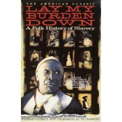 Lay My Burden Down, A Folk History of Slavery by B. A. Botkin, 9780385311151.