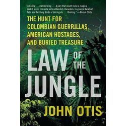 Law of the Jungle, The Hunt for Colombian Guerrillas, American Hostages, and Buried Treasure by John Otis, 9780061671821.