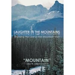 "Laughter in the Mountains, Enjoying the Last of the Mountain Men by ""Mountain"", 9781468501469."