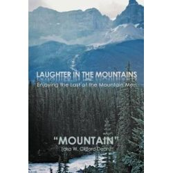 "Laughter in the Mountains, Enjoying the Last of the Mountain Men by ""Mountain"", 9781468501476."