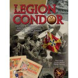 Legion Condor, History, Organization, Aircraft, Uniforms, Awards, Memorabilia, 1936-1939 by Raul Arias, 9780764343414.