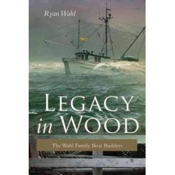 Legacy in Wood, The Wahl Family Boat Builders by Ryan Wahl, 9781550175981.