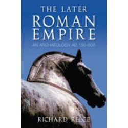 Later Roman Empire, An Archaeology AD 150-600 by Richard Reece, 9780752442051.
