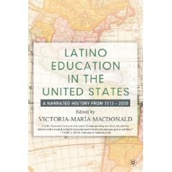 Latino Education in U.S. History, A Narrated History from 1513-2000 by Victoria-Maria MacDonald, 9781403960870.