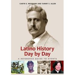 Latino History Day by Day, A Reference Guide to Events by Caryn E. Neumann, 9780313396410.