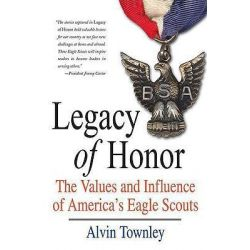 Legacy of Honor, The Values and Influences of America's Eagle Scouts by Alvin Townley, 9780312539337.