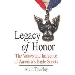 Legacy of Honor, The Values and Influence of America's Eagle Scouts by Alvin Townley, 9780312366537.