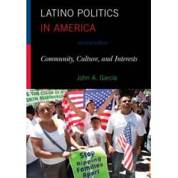 Latino Politics in America, Community, Culture, and Interests by John A. Garcia, 9781442207738.