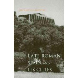 Late Roman Spain and Its Cities, Ancient Society & History by Michael Kulikowski, 9780801879784.