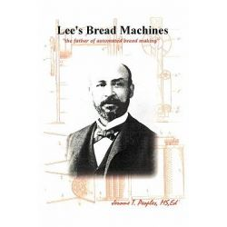 Lee's Bread Machines, The Father of Automated Bread Making by Jerome T Peoples, 9781432763374.