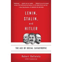 Lenin, Stalin, and Hitler, The Age of Social Catastrophe by Robert Gellately, 9781400032136.