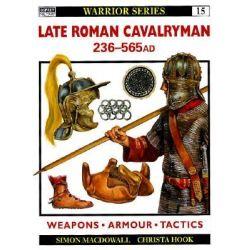 Late Roman Cavalryman, 236-565 AD, Ad 236-565 by Simon MacDowall, 9781855325678.
