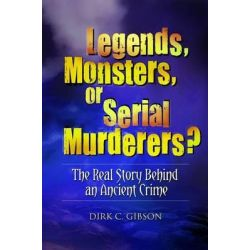 Legends, Monsters, or Serial Murderers?, The Real Story Behind an Ancient Crime by Dirk C. Gibson, 9780313397585.