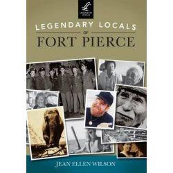 Legendary Locals of Fort Pierce by Jean Ellen Wilson, 9781467101271.