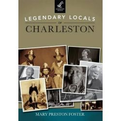 Legendary Locals of Charleston by Mary Preston Foster, 9781467100557.