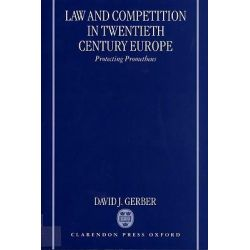 Law and Competition in Twentieth-century Europe, Protecting Prometheus by David J. Gerber, 9780199244010.