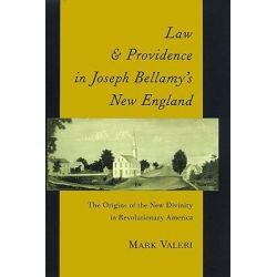 Law and Providence in Joseph Bellamy's New England, The Origins of the New Divinity in Revolutionary America by Mark Valeri, 9780195086010.