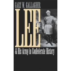 Lee and His Army in Confederate History by Gary W. Gallagher, 9780807857694.