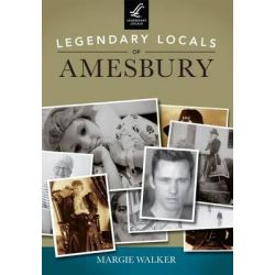 Legendary Locals of Amesbury, Massachusetts by Margie Walker, 9781467101141.