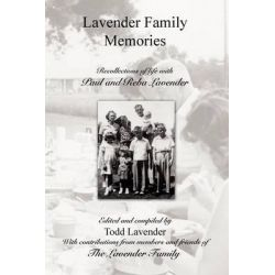 Lavender Family Memories - Recollections of Life with Paul and Reba Lavender by Todd Lavender, 9780985041021.