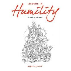 Lessons in Humility, 40 Years of Teaching by Barry Dickins, 9781922168009.