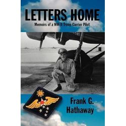 Letters Home, Memoirs of a WW II Troop Carrier Pilot by Frank G. Hathaway, 9781412200981.
