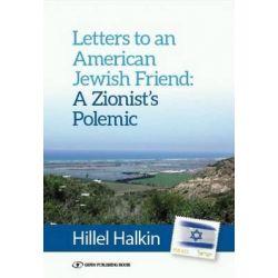 Letters to an American Friend, A Zionist Polemic by Hillel Halkin, 9789652296306.