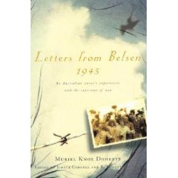 Letters from Belsen 1945, An Australian Nurse's Experiences with the Survivors of War by Muriel Knox Doherty, 9781865082226.