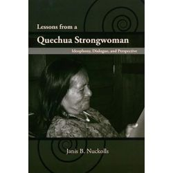 Lessons from a Quechua Strongwoman, Ideophony, Dialogue and Perspective by Janis B. Nuckolls, 9780816528585.