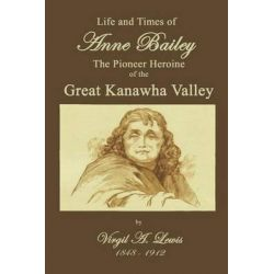 Life and Times of Anne Bailey by Virgil A Lewis, 9781448691760.