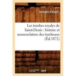 Les Tombes Royales de Saint-Denis, Histoire Et Nomenclature Des Tombeaux, by Georges D' Heylli, 9782012580770.