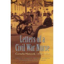 Letters of a Civil War Nurse, Cornelia Hancock, 1863-1865 by Cornelia Hancock, 9780803273122.