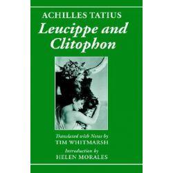 Leucippe and Clitophon, Leucippe and Clitophon by Achilles Tatius, 9780198152897.