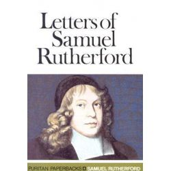 Letters of Samuel Rutherford, A Selection by Samuel Rutherford, 9780851511634.