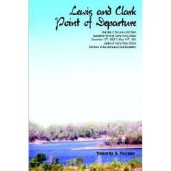 Lewis and Clark Point of Departure by Timothy S. Raymer, 9781418404826.
