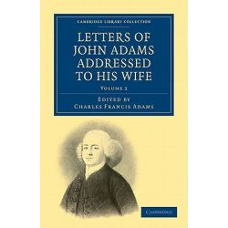 Letters of John Adams Addressed to His Wife by John Adams, 9781108032759.