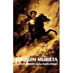 Life and Adventures of Joaquin Murieta, the Celebrated California Bandit, Celebrated California Bandit by John R. Ridge, 9780806114293.