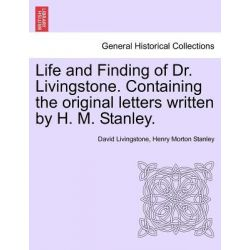 Life and Finding of Dr. Livingstone. Containing the Original Letters Written by H. M. Stanley. by David Livingstone, 9781241494506.