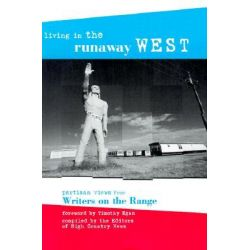 Living in the Runaway West, Partisan Views from Writers on the Range by High Country News, 9781555910488.