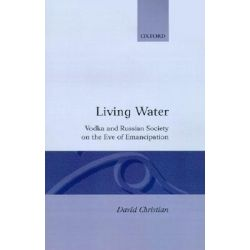 Living Water, Vodka and Russian Society on the Eve of Emancipation by David Christian, 9780198222866.