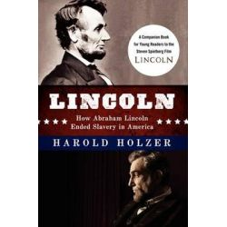 Lincoln, How Abraham Lincoln Ended Slavery in America by Harold Holzer, 9780062265098.