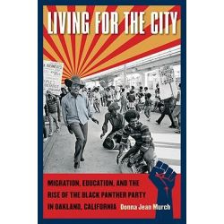 Living for the City, Migration, Education, and the Rise of the Black Panther Party in Oakland, California by Donna Jean Murch, 9780807871133.