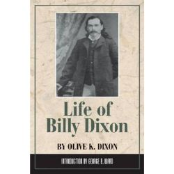 Life of Billy Dixon, Plainsman, Scout and Pioneer by Olive K. Dixon, 9780938349129.